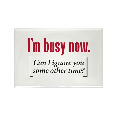I'm busy now - Rectangle Magnet