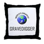 World's Greatest GRAVEDIGGER Throw Pillow