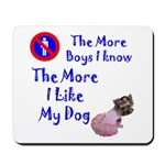 The More Boys, I Like My Dog Mousepad
