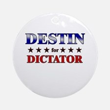 DESTIN for dictator Ornament (Round)