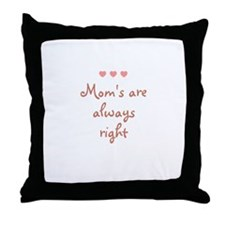 Mom's are always right Throw Pillow