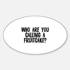 Who are you calling a fruitca Oval Decal