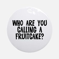 Who are you calling a fruitca Ornament (Round)