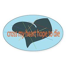 cross my heart hope to die Oval Decal