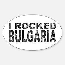 I Rocked Bulgaria Oval Decal