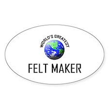 World's Greatest FELT MAKER Oval Decal