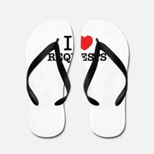 I Love REQUESTS Flip Flops