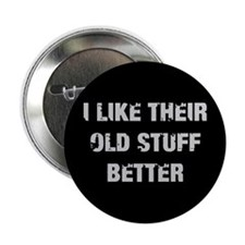 "Old Stuff Better 2.25"" Button"