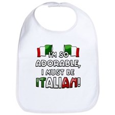 I'm so adorable I must be Italian Bib