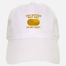 You Better Not Get In My Hay Baseball Baseball Cap
