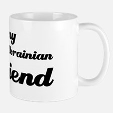 I love my Ukrainian girlfriend Mug