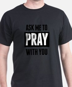 Ask Me To Pray With You T-Shirt