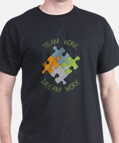Teamwork Makes The Dream Work T-shirts | CafePress