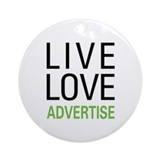 Live Love Advertise Ornament (Round)
