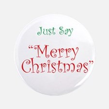 "Just say Merry Christmas 3.5"" Button"