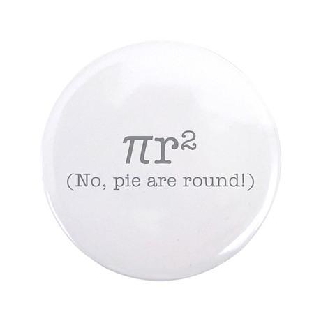 """Pie are Round! 3.5"""" Button"""