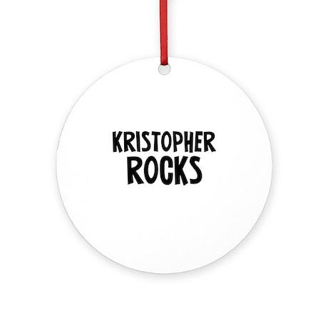 Kristopher Rocks Ornament (Round)