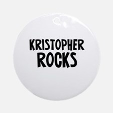 Kristopher Rocks Ornament (Round)
