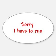 Sorry, I Have to Run Decal