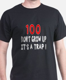 100 Don Not Grow Up It Is A Trap T-Shirt