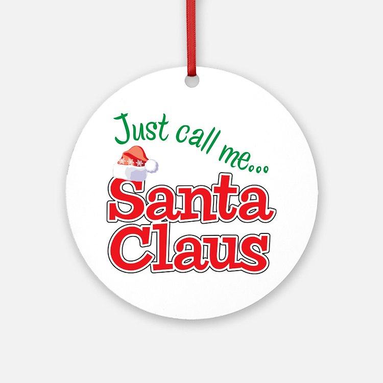 JUST CALL ME SANTA CLAUS! Ornament (Round)