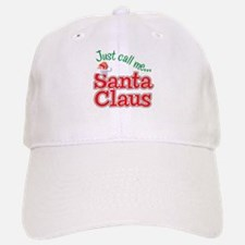 JUST CALL ME SANTA CLAUS! Baseball Baseball Cap