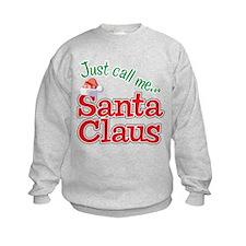 JUST CALL ME SANTA CLAUS! Sweatshirt