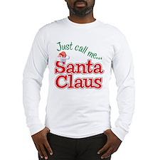 JUST CALL ME SANTA CLAUS! Long Sleeve T-Shirt