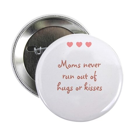 """Moms never run out of hugs or 2.25"""" Button"""