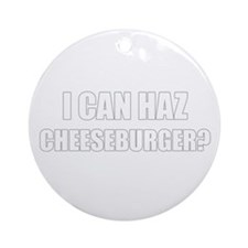 i can haz cheeseburger? Ornament (Round)