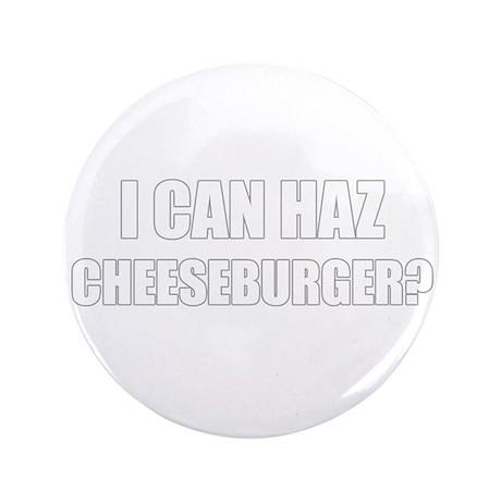 """i can haz cheeseburger? 3.5"""" Button"""