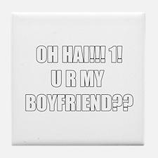 oh hai! u ur my boyfriend!?!? Tile Coaster