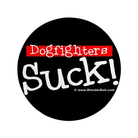 "Dogfighters SUCK! Pit Bull 3.5"" Button"