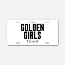 It's a Golden Girls Thing Aluminum License Plate