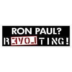 Ron Paul? REVOLting! bumper sticker