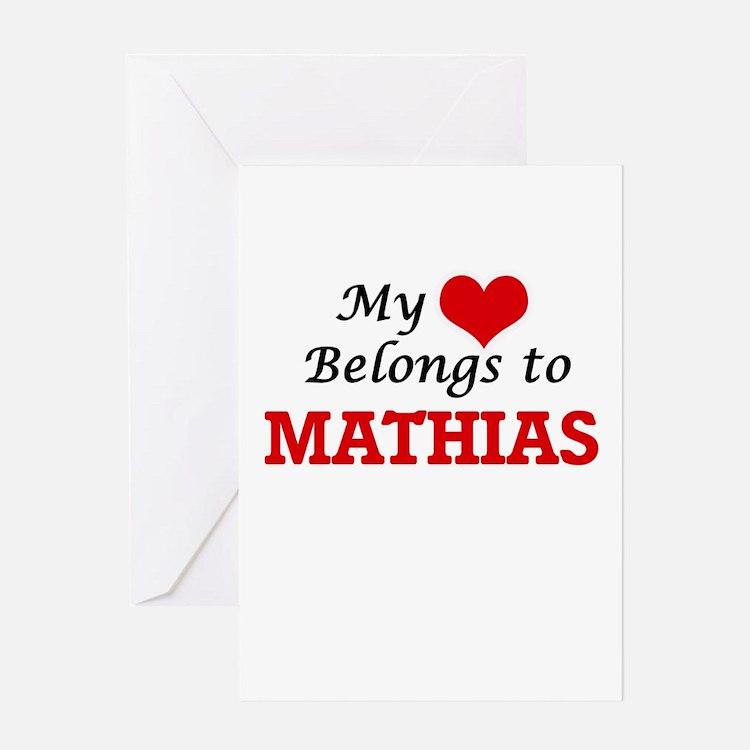 My heart belongs to Mathias Greeting Cards