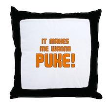 It Makes Me Wanna Puke! Throw Pillow
