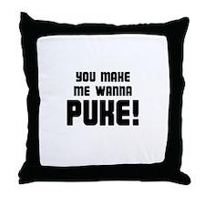 You Make Me Wanna Puke! Throw Pillow