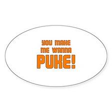You Make Me Wanna Puke! Oval Decal