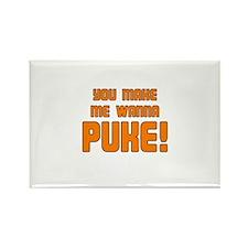 You Make Me Wanna Puke! Rectangle Magnet
