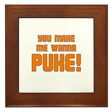 You Make Me Wanna Puke! Framed Tile