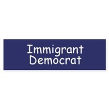 Immigrant Democrat Bumper Bumper Sticker