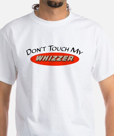 Don't Touch My Whizzer White T-Shirt