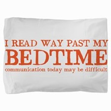 I read way past my BEDTIME Pillow Sham