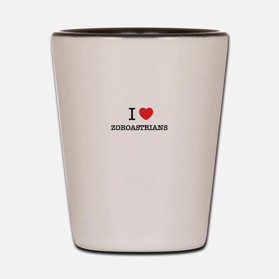 I Love ZOROASTRIANS Shot Glass