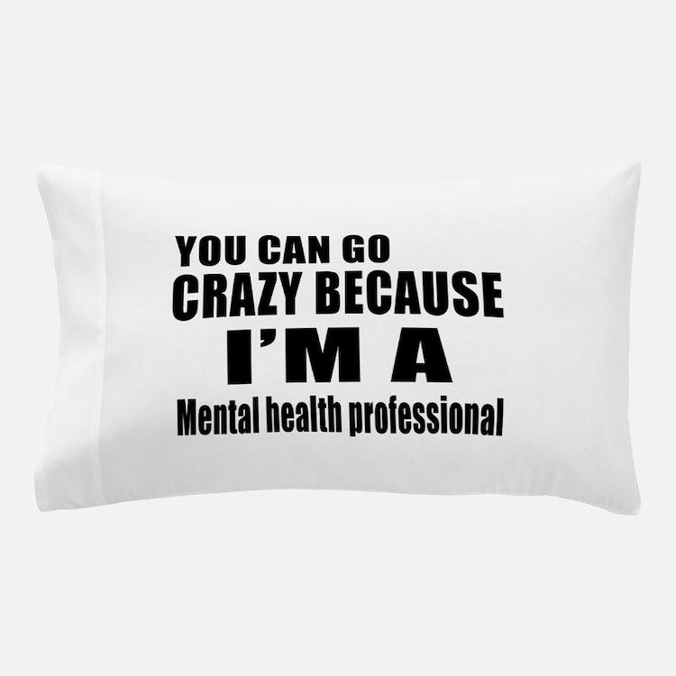 I Am Mental Health Professionl Pillow Case