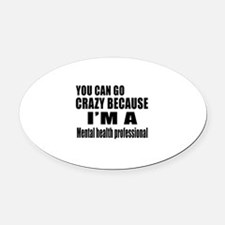 I Am Mental Health Professionl Oval Car Magnet