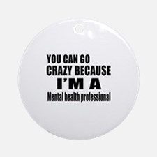 I Am Mental Health Professionl Round Ornament