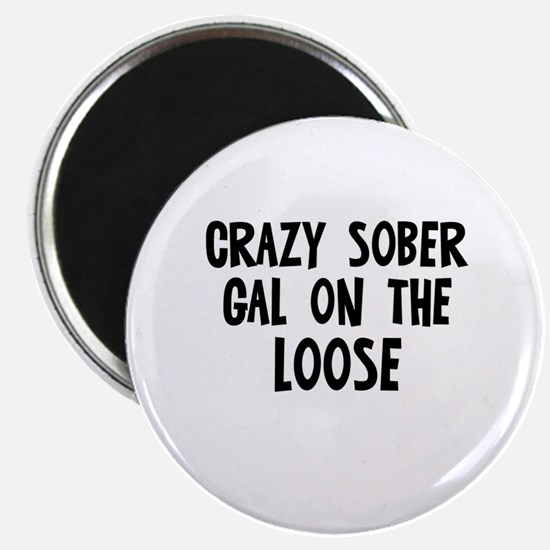Crazy Sober Gal on the Loose Magnet