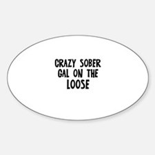 Crazy Sober Gal on the Loose Oval Bumper Stickers